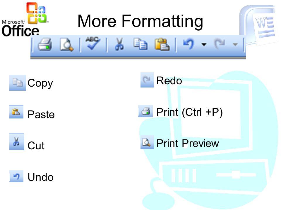 More Formatting Copy Paste Cut Undo Redo Print (Ctrl +P) Print Preview