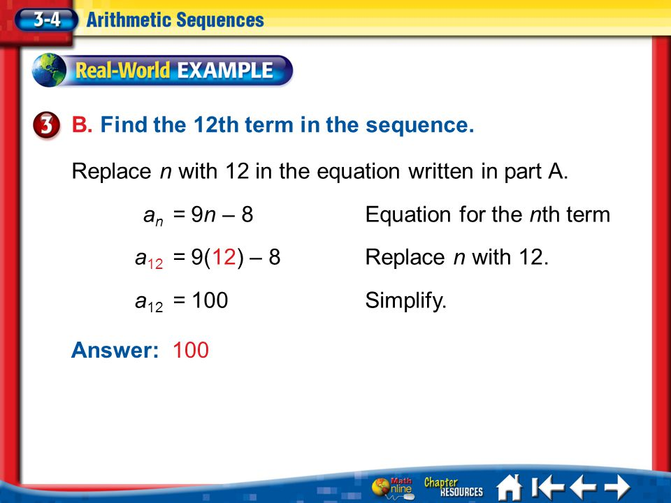 B. Find the 12th term in the sequence. Lesson 3-4 Example 3b Replace n with 12 in the equation written in part A. a n = 9n – 8Equation for the nth ter