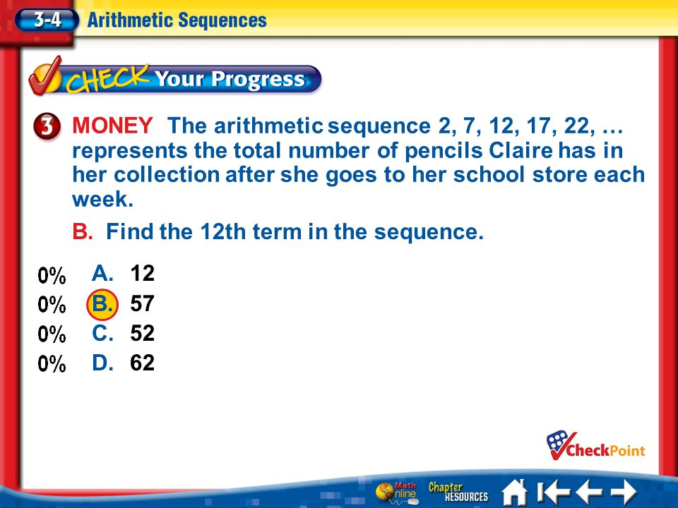 MONEY The arithmetic sequence 2, 7, 12, 17, 22, … represents the total number of pencils Claire has in her collection after she goes to her school sto