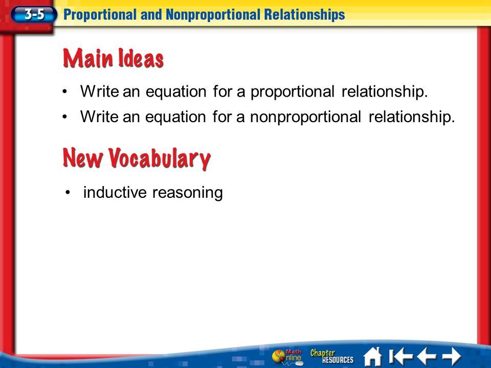 Lesson 3-5 Ideas/Vocabulary Write an equation for a proportional relationship. Write an equation for a nonproportional relationship. inductive reasoni