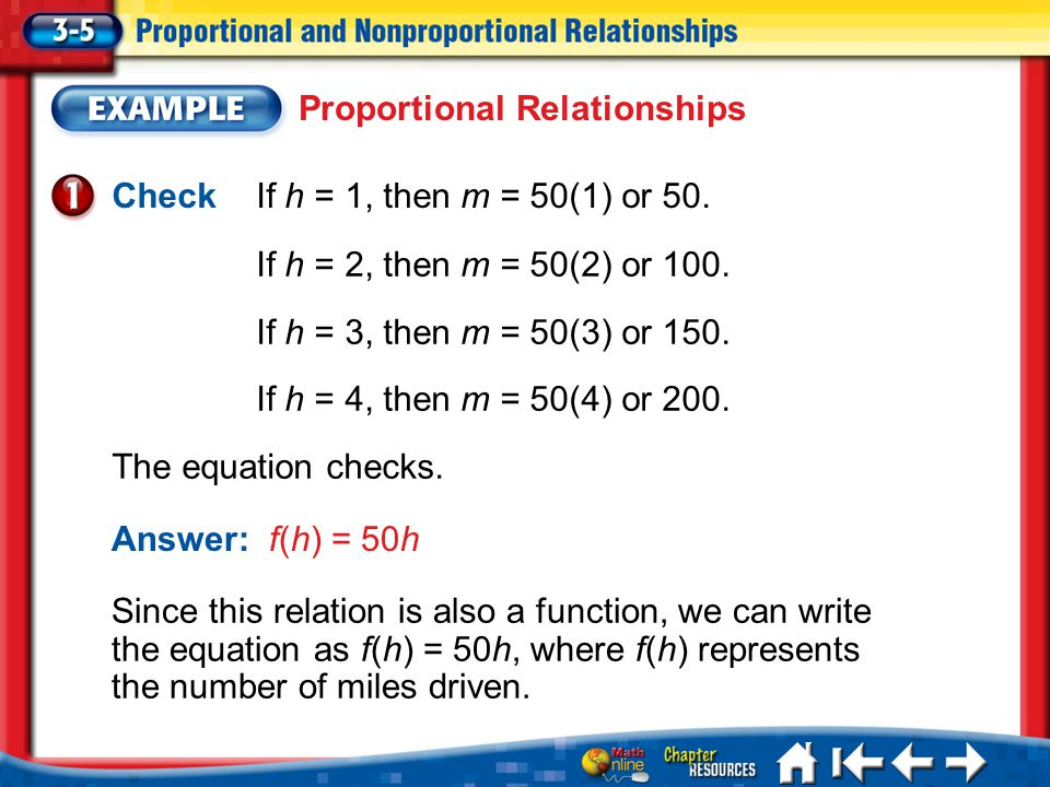 CheckIf h = 1, then m = 50(1) or 50. Lesson 3-5 Example 1b Proportional Relationships If h = 2, then m = 50(2) or 100. If h = 3, then m = 50(3) or 150