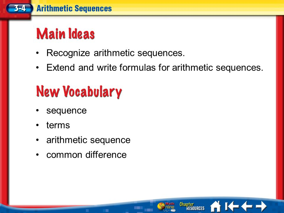sequence terms arithmetic sequence common difference Lesson 3-4 Ideas/Vocabulary Recognize arithmetic sequences. Extend and write formulas for arithme