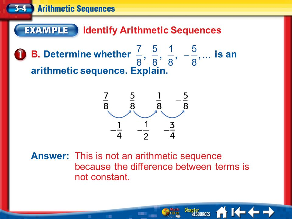 Lesson 3-4 Example 1b Identify Arithmetic Sequences Answer: This is not an arithmetic sequence because the difference between terms is not constant.
