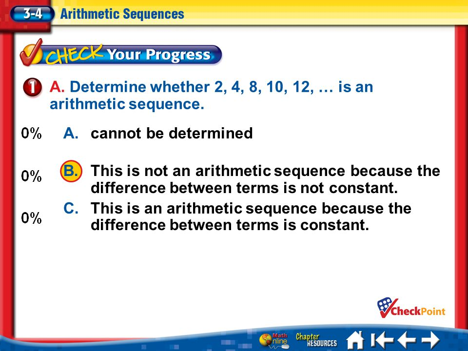 A. Determine whether 2, 4, 8, 10, 12, … is an arithmetic sequence. A.cannot be determined B.This is not an arithmetic sequence because the difference