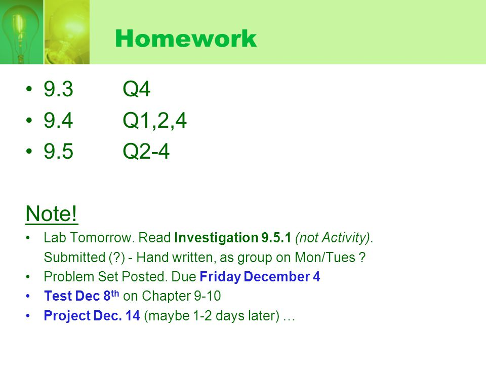 Homework 9.3 Q4 9.4 Q1,2,4 9.5Q2-4 Note! Lab Tomorrow. Read Investigation 9.5.1 (not Activity). Submitted (?) - Hand written, as group on Mon/Tues ? P