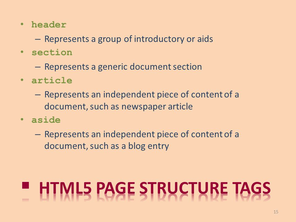 header – Represents a group of introductory or aids section – Represents a generic document section article – Represents an independent piece of conte