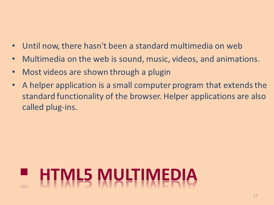 Until now, there hasn't been a standard multimedia on web Multimedia on the web is sound, music, videos, and animations. Most videos are shown through