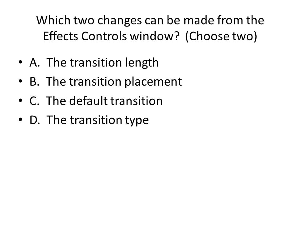 Which two changes can be made from the Eects Controls window.