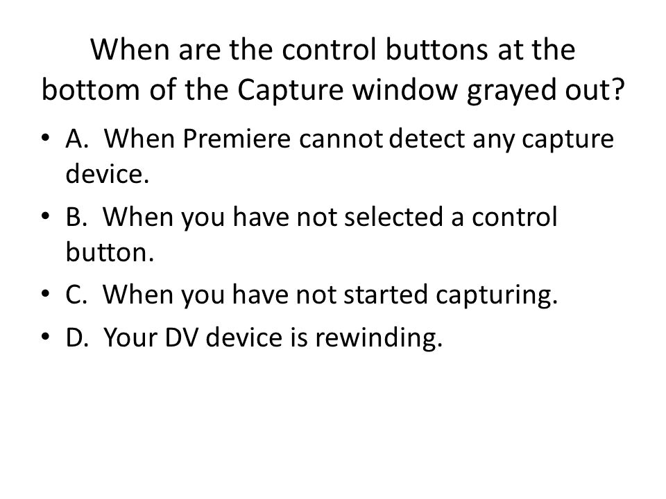 When are the control buttons at the bottom of the Capture window grayed out.