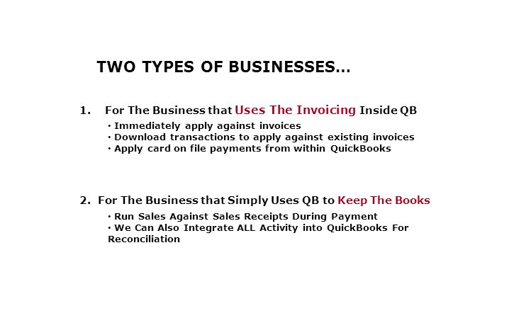 TWO TYPES OF BUSINESSES… 1.For The Business that Uses The Invoicing Inside QB 2. For The Business that Simply Uses QB to Keep The Books Immediately ap