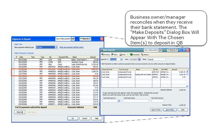 Business owner/manager reconciles when they receive their bank statement. The Make Deposits Dialog Box Will Appear With The Chosen Item(s) to deposit