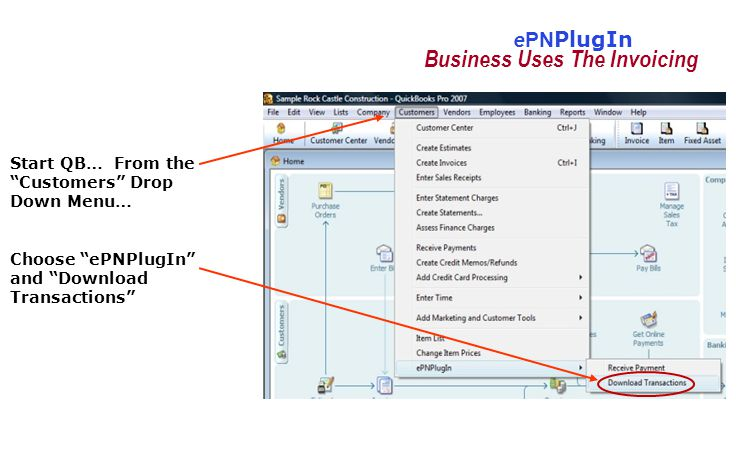 Start QB… From the Customers Drop Down Menu… Choose ePNPlugIn and Download Transactions Business Uses The Invoicing