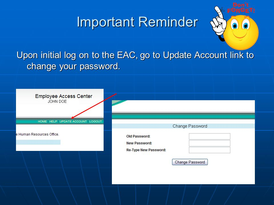 Important Reminder Upon initial log on to the EAC, go to Update Account link to change your password. go to Update Account link to change your passwor