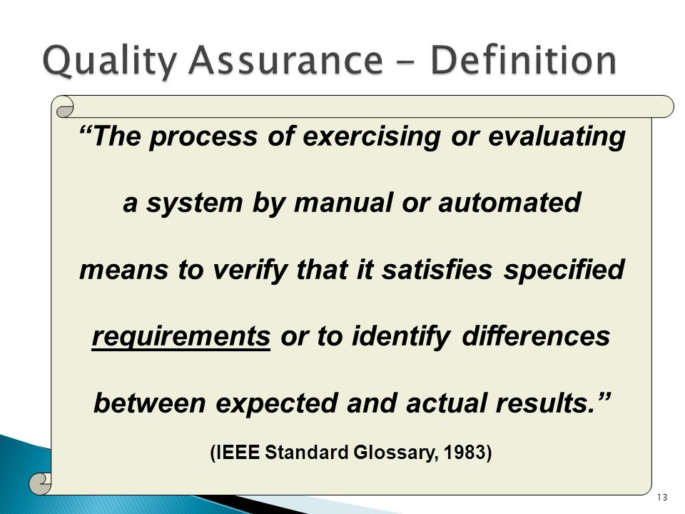 13 The process of exercising or evaluating a system by manual or automated means to verify that it satisfies specified requirements or to identify dif