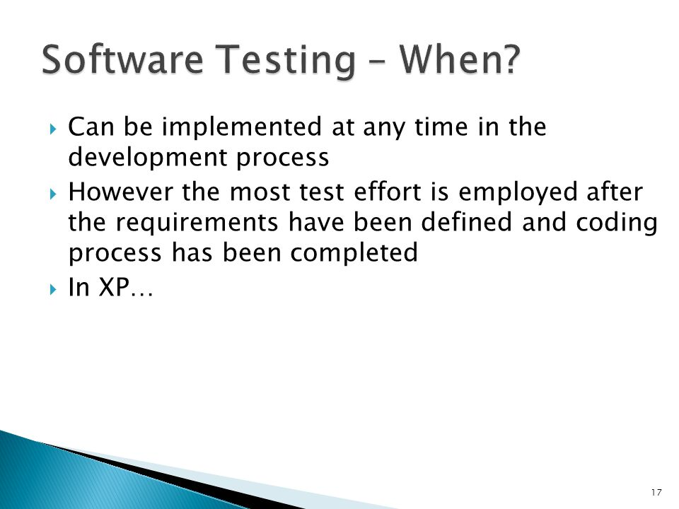 Can be implemented at any time in the development process However the most test effort is employed after the requirements have been defined and coding