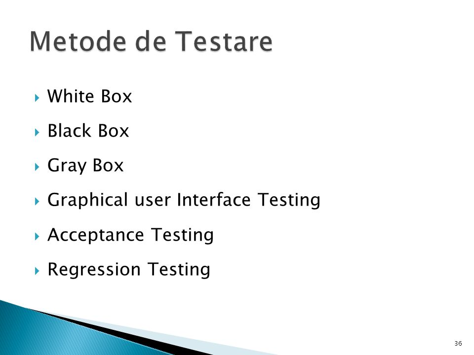 White Box Black Box Gray Box Graphical user Interface Testing Acceptance Testing Regression Testing 36