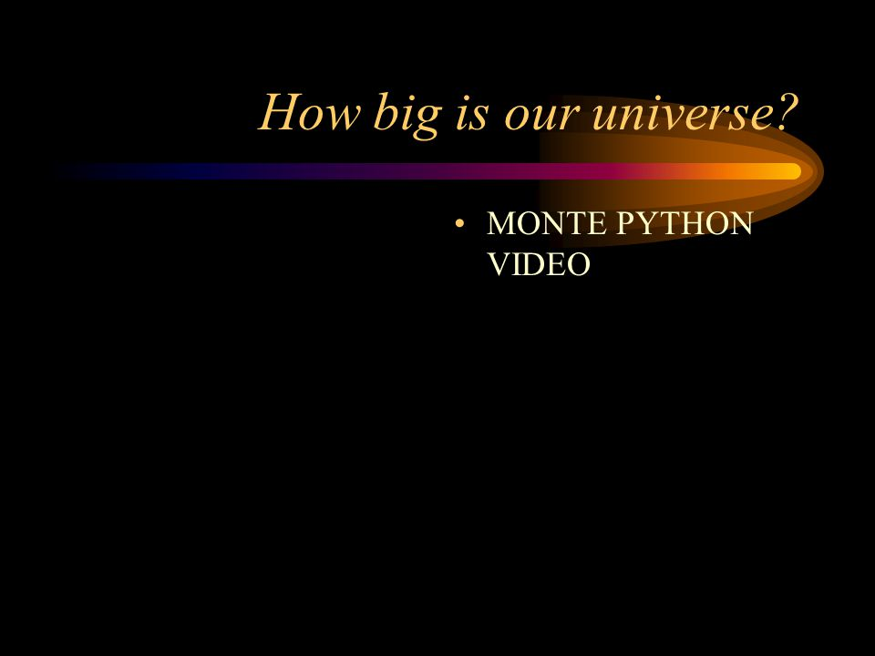 How big is our universe? MONTE PYTHON VIDEO