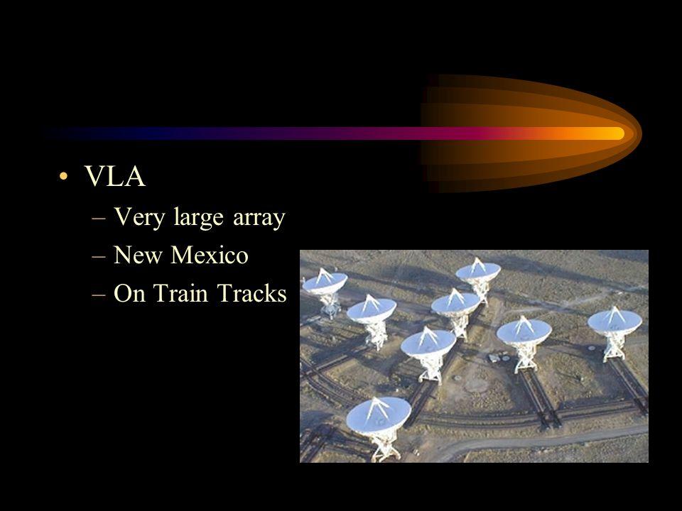 VLA –Very large array –New Mexico –On Train Tracks
