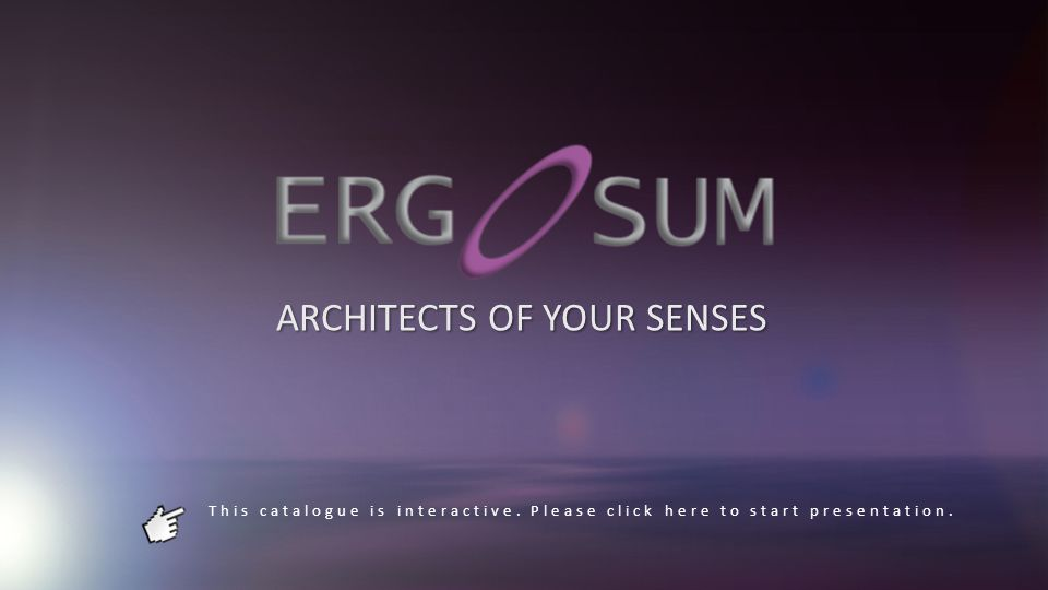 This catalogue is interactive. Please click here to start presentation. ARCHITECTS OF YOUR SENSES