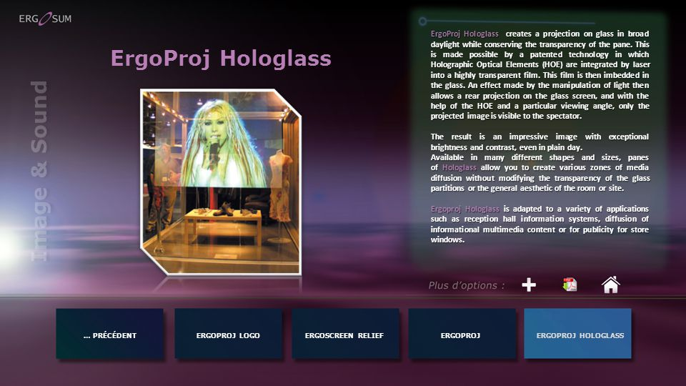 … PRÉCÉDENTERGOPROJ LOGOERGOPROJERGOPROJ HOLOGLASSERGOSCREEN RELIEF Image & Sound ErgoProj Hologlass ErgoProj Hologlass creates a projection on glass in broad daylight while conserving the transparency of the pane.