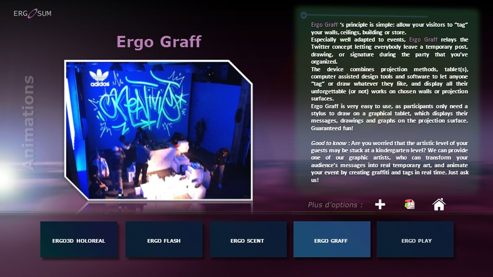Ergo Graff ERGO3D HOLOREALERGO FLASH Ergo Graff s principle is simple: allow your visitors to tag your walls, ceilings, building or store.