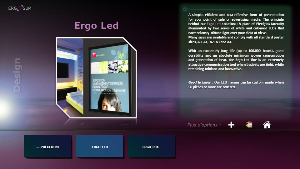 Ergo Led … PRÉCÉDENTERGO LED A simple, efficient and cost-effective form of presentation for your point of sale or advertising media.