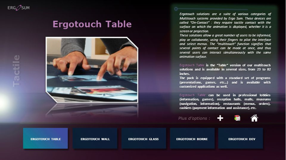 Ergotouch Table Ergotouch solutions are a suite of various categories of Multitouch systems provided by Ergo Sum.