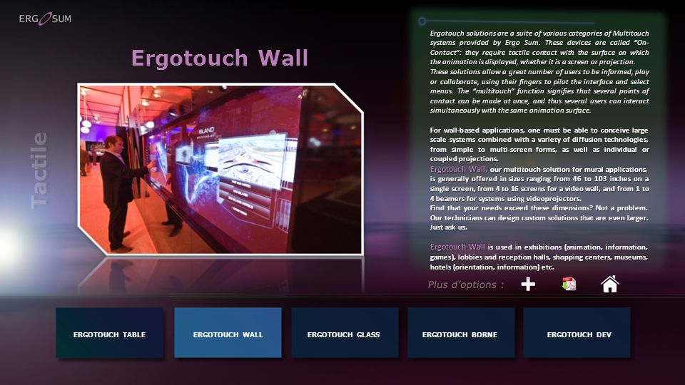 Ergotouch Wall Ergotouch solutions are a suite of various categories of Multitouch systems provided by Ergo Sum.