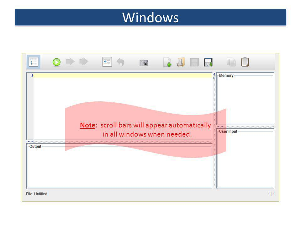 Windows Note: scroll bars will appear automatically in all windows when needed.