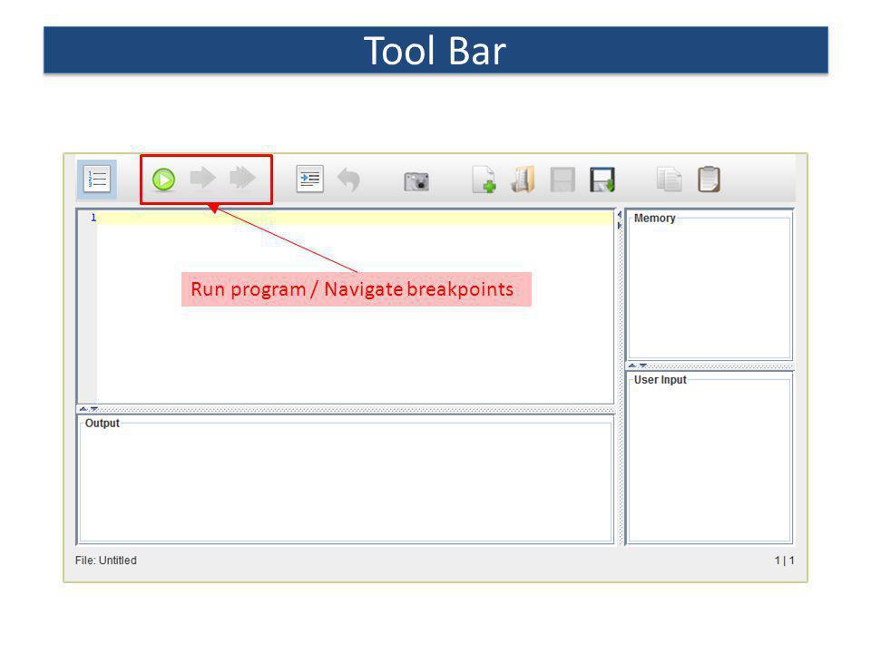 Tool Bar Run program / Navigate breakpoints