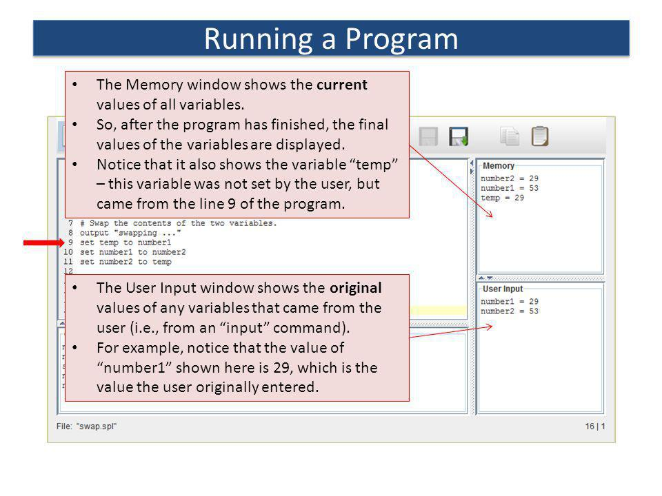 Running a Program The Memory window shows the current values of all variables. So, after the program has finished, the final values of the variables a