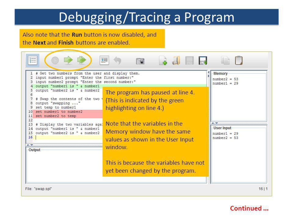 Debugging/Tracing a Program The program has paused at line 4. (This is indicated by the green highlighting on line 4.) Note that the variables in the