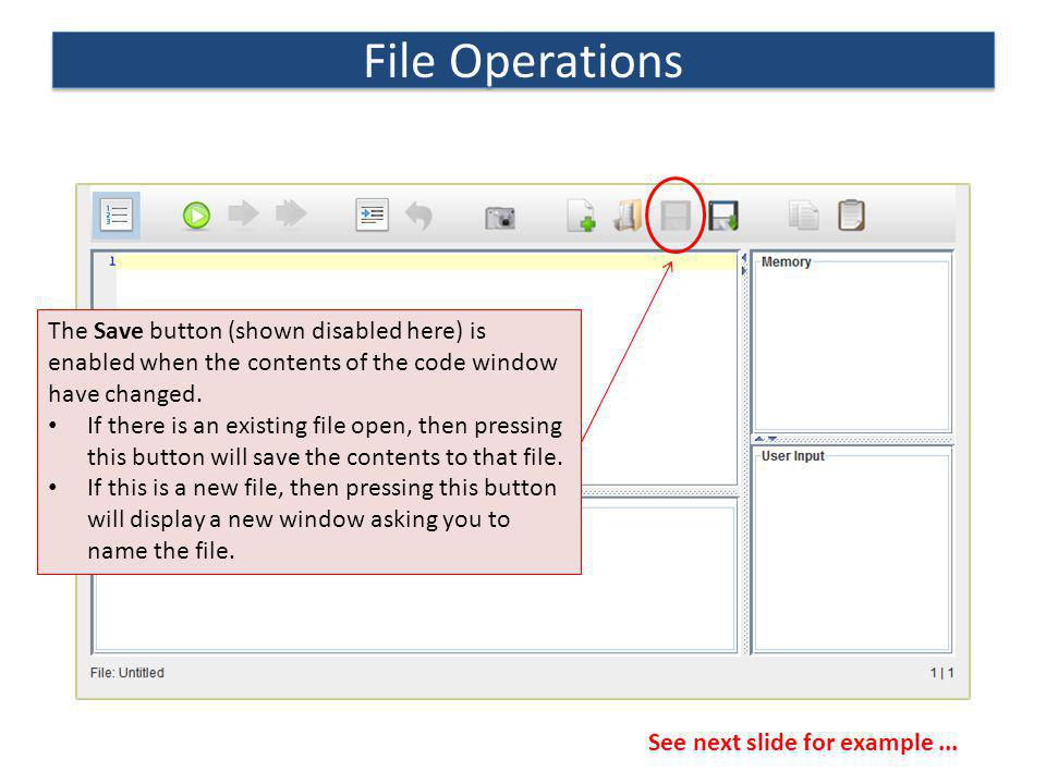 File Operations The Save button (shown disabled here) is enabled when the contents of the code window have changed. If there is an existing file open,