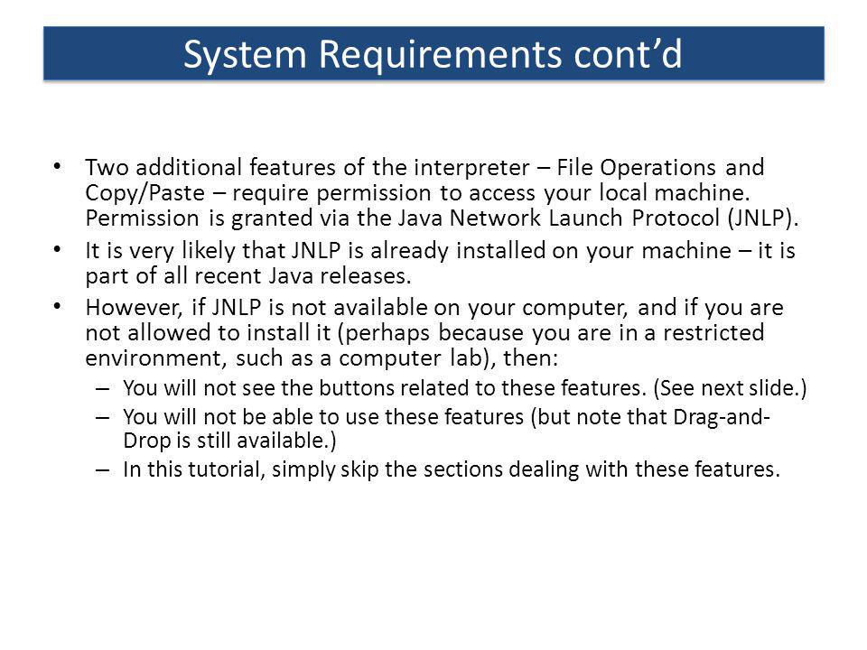 System Requirements contd Two additional features of the interpreter – File Operations and Copy/Paste – require permission to access your local machin