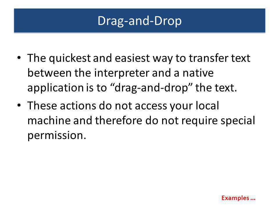 The quickest and easiest way to transfer text between the interpreter and a native application is to drag-and-drop the text. These actions do not acce
