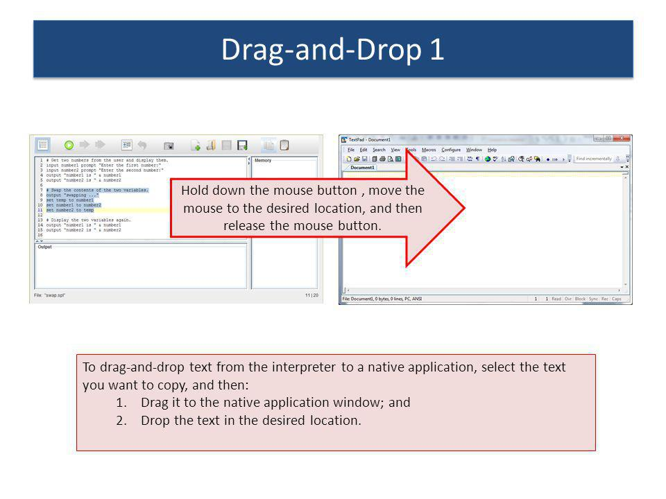 Drag-and-Drop 1 To drag-and-drop text from the interpreter to a native application, select the text you want to copy, and then: 1.Drag it to the nativ
