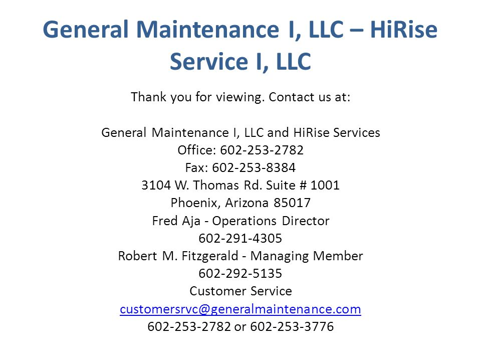 General Maintenance I, LLC – HiRise Service I, LLC Thank you for viewing. Contact us at: General Maintenance I, LLC and HiRise Services Office: 602-25