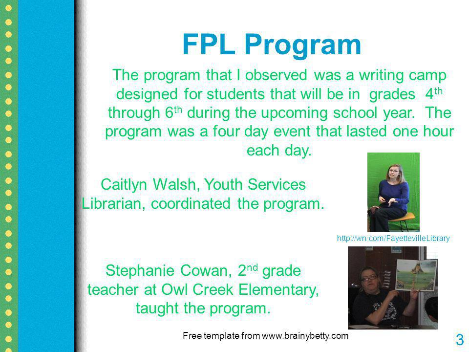 FPL Program Free template from www.brainybetty.com 3 The program that I observed was a writing camp designed for students that will be in grades 4 th through 6 th during the upcoming school year.