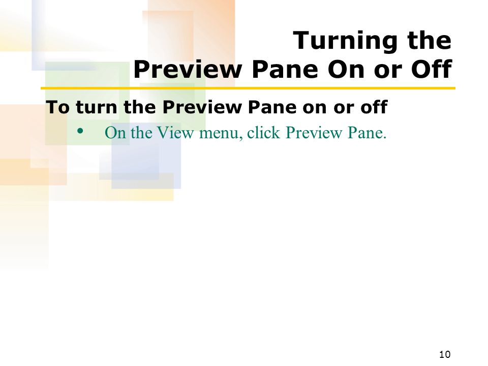 10 Turning the Preview Pane On or Off To turn the Preview Pane on or off On the View menu, click Preview Pane.