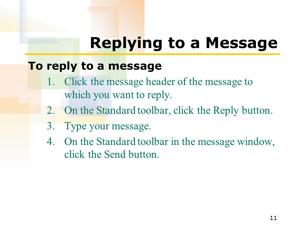 11 Replying to a Message To reply to a message 1.Click the message header of the message to which you want to reply.