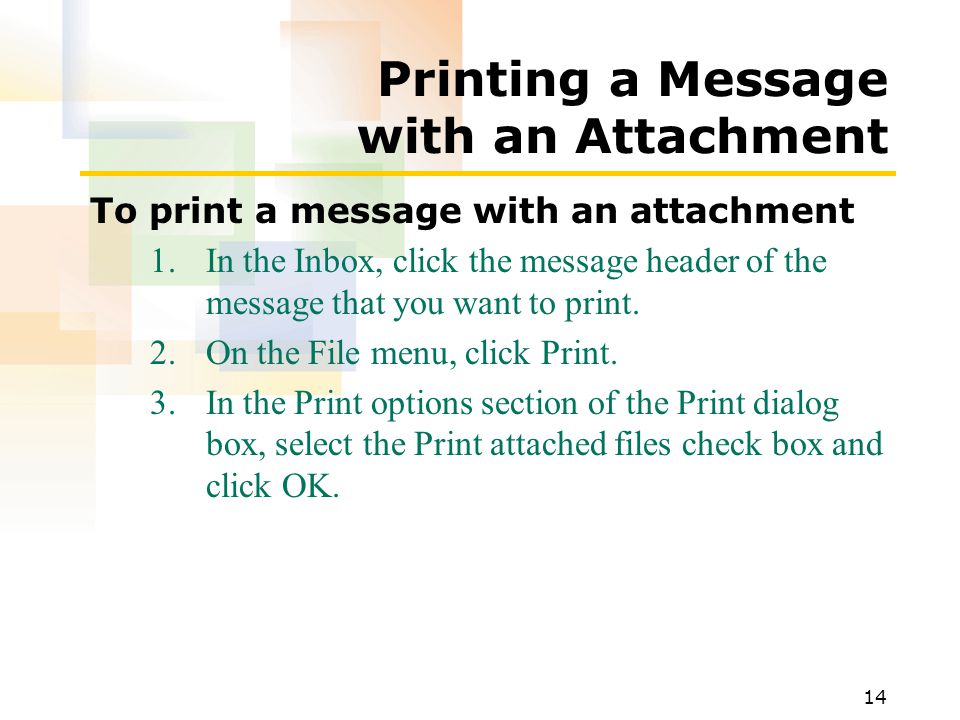 14 Printing a Message with an Attachment To print a message with an attachment 1.In the Inbox, click the message header of the message that you want to print.