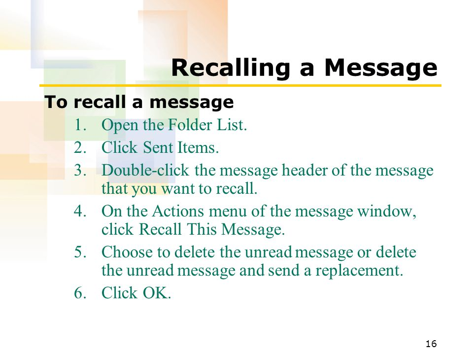 16 Recalling a Message To recall a message 1.Open the Folder List.