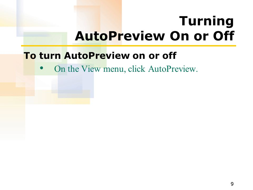 9 Turning AutoPreview On or Off To turn AutoPreview on or off On the View menu, click AutoPreview.