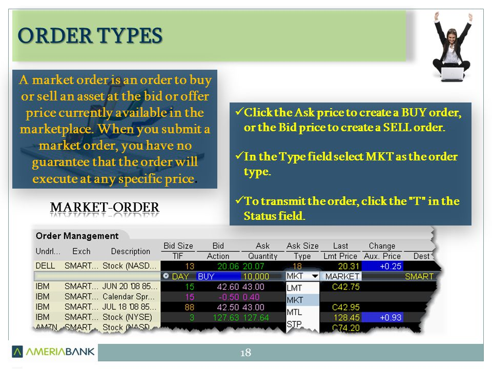 ORDER TYPES 18 A market order is an order to buy or sell an asset at the bid or offer price currently available in the marketplace. When you submit a