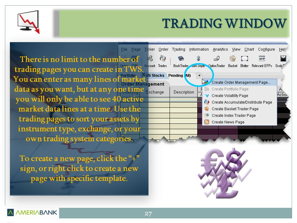 TRADING WINDOW 27 There is no limit to the number of trading pages you can create in TWS.