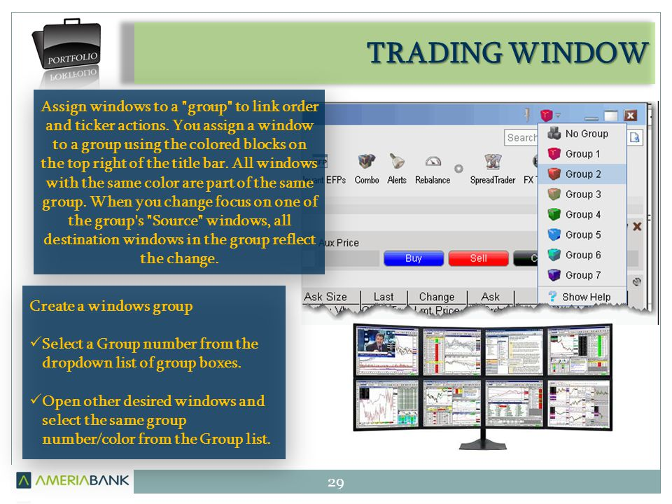 TRADING WINDOW 29 Assign windows to a group to link order and ticker actions.