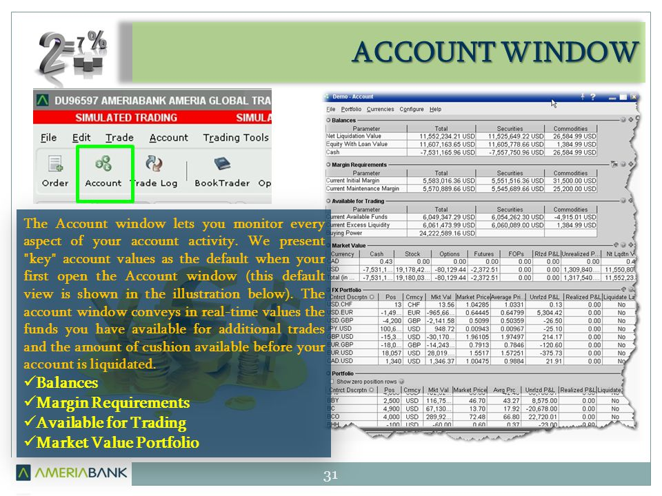 ACCOUNT WINDOW 31 The Account window lets you monitor every aspect of your account activity. We present