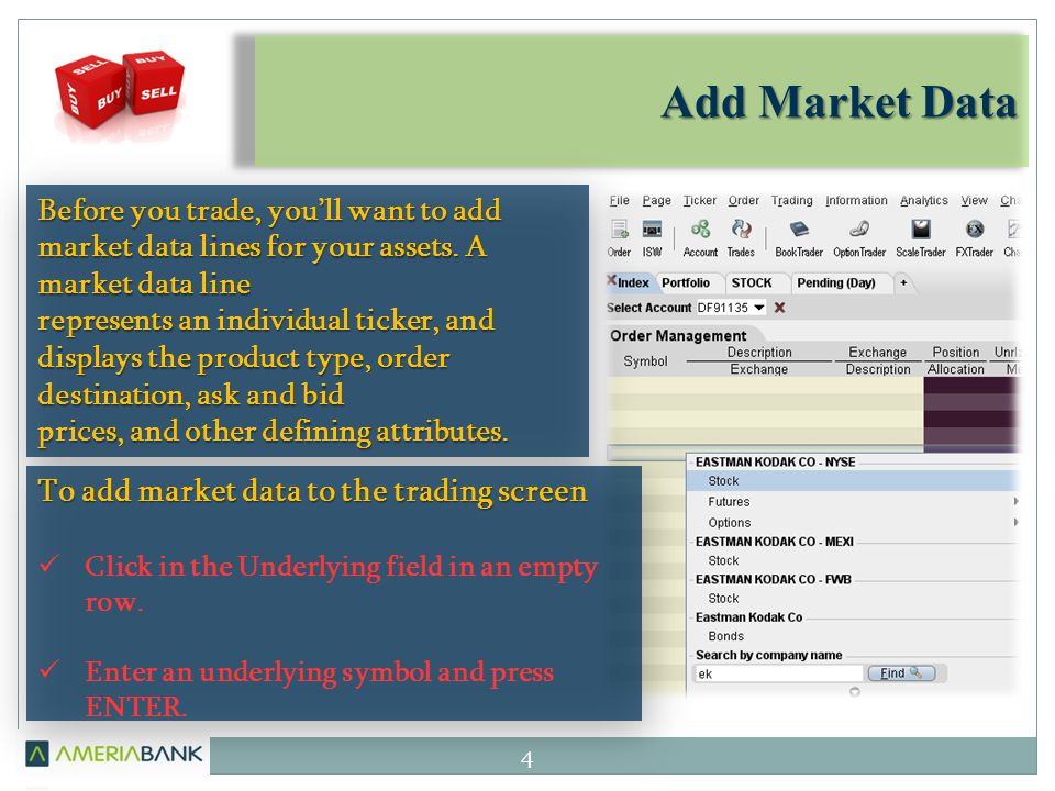 Add Market Data 4 Before you trade, youll want to add market data lines for your assets. A market data line represents an individual ticker, and displ