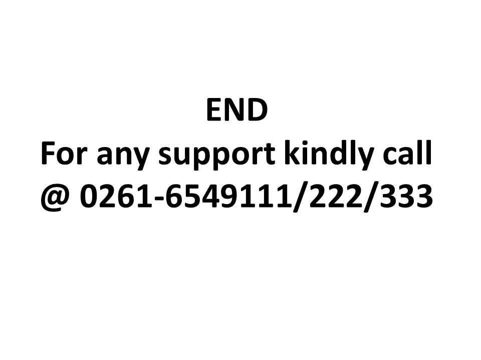 END For any support kindly call @ 0261-6549111/222/333