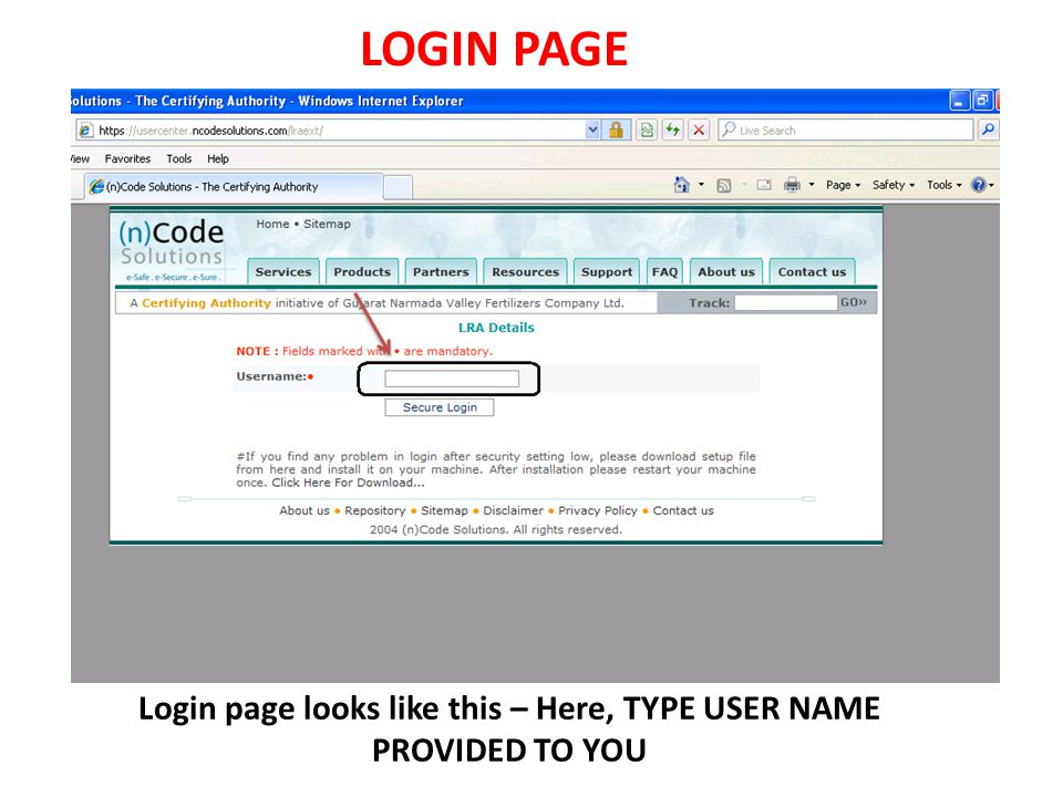LOGIN PAGE Login page looks like this – Here, TYPE USER NAME PROVIDED TO YOU